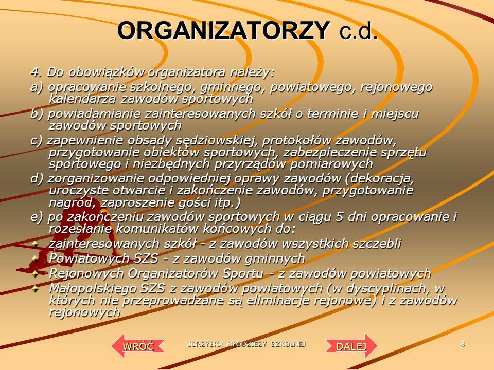 IGRZYSKA MŁODZIEŻY SZKOLNEJ 7 ORGANIZATORZY c.d. 3. Na wszystkich szczeblach organizacji zawodów organizatorzy winni dążyć do prowadzenia całorocznej