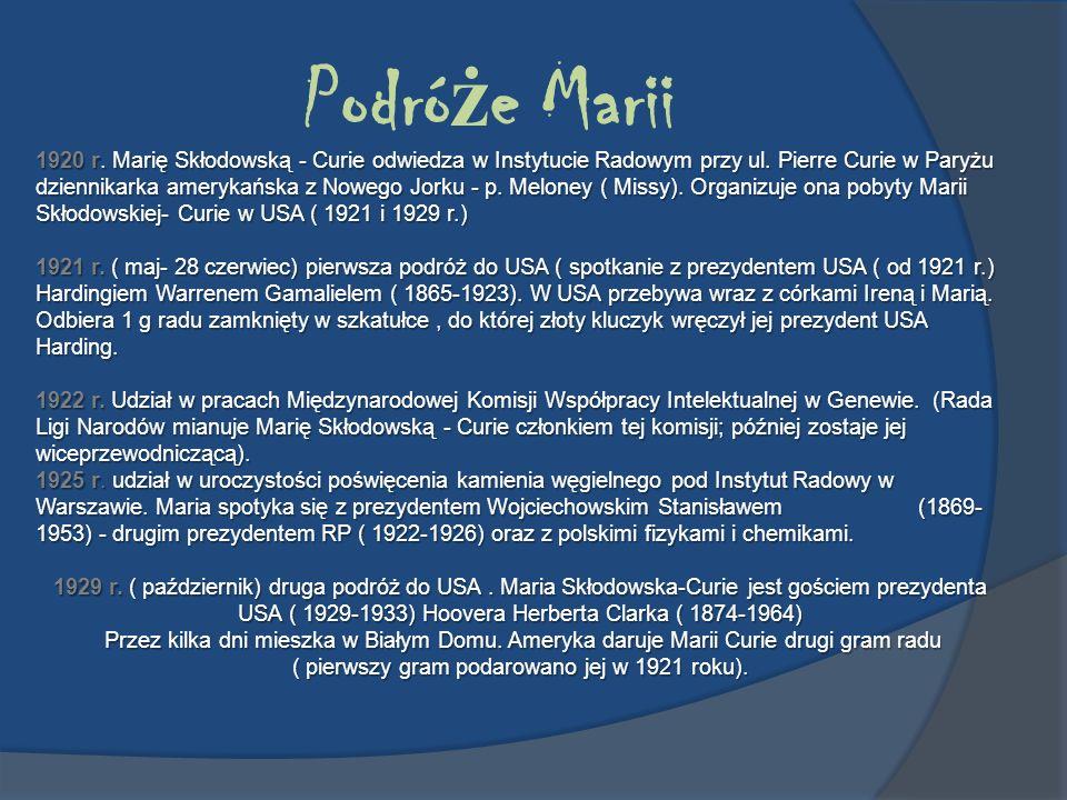 Podró ż e Marii 1920 r. Marię Skłodowską - Curie odwiedza w Instytucie Radowym przy ul. Pierre Curie w Paryżu dziennikarka amerykańska z Nowego Jorku