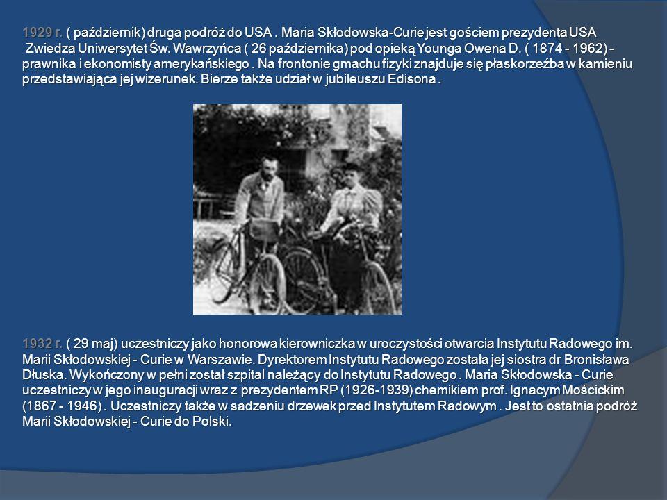 1929 r. ( październik) druga podróż do USA. Maria Skłodowska-Curie jest gościem prezydenta USA Zwiedza Uniwersytet Św. Wawrzyńca ( 26 października) po