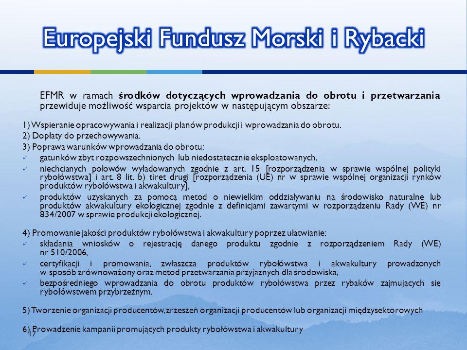 EFMR w ramach środków dotyczących wprowadzania do obrotu i przetwarzania przewiduje możliwość wsparcia projektów w następującym obszarze: 1) Wspierani