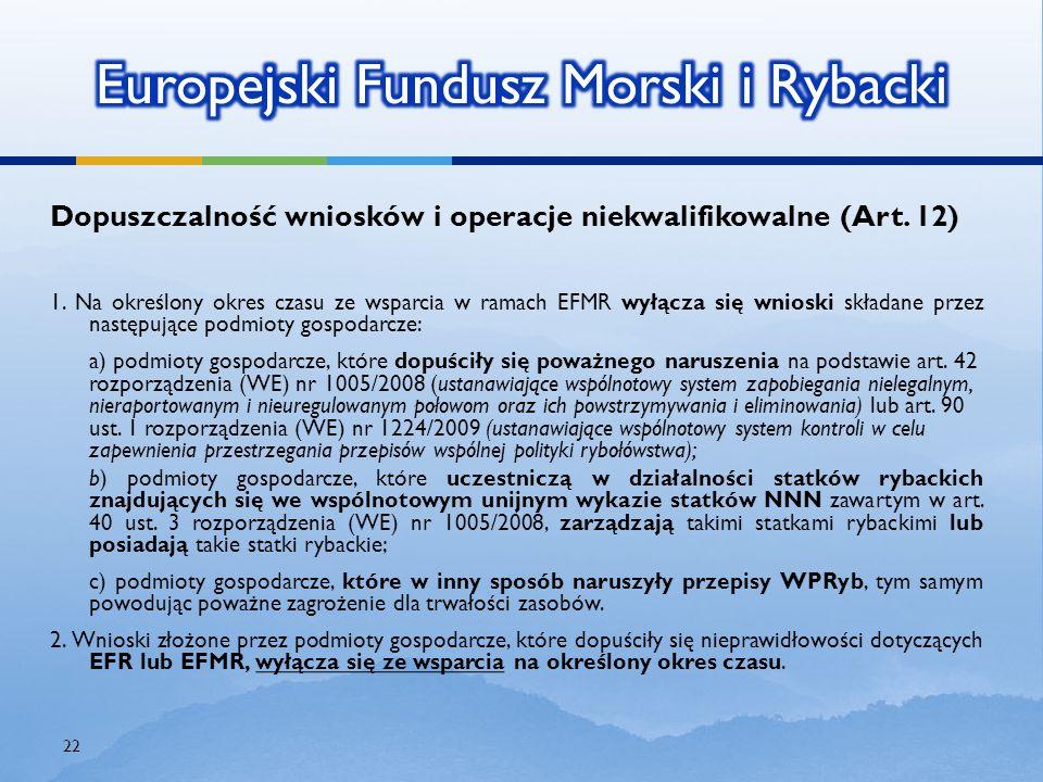 Dopuszczalność wniosków i operacje niekwalifikowalne (Art. 12) 1. Na określony okres czasu ze wsparcia w ramach EFMR wyłącza się wnioski składane prze