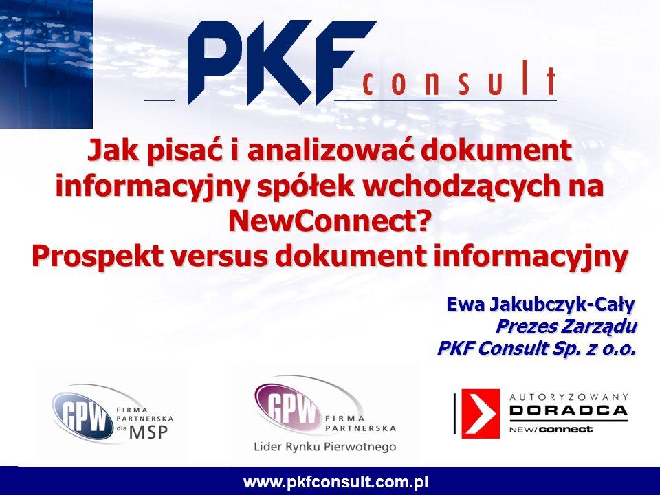 22 www.pkfconsult.com.pl Dokument informacyjny – podstawowy składa się z następujących części: 1) wstępu 2) rozdziałów: –a) Czynniki ryzyka , –b) Osoby odpowiedzialne za informacje zawarte w dokumencie informacyjnym , –c) Dane o instrumentach finansowych wprowadzanych do alternatywnego systemu obrotu , –d) Dane o emitencie , –e) Sprawozdania finansowe , –f) Załączniki .