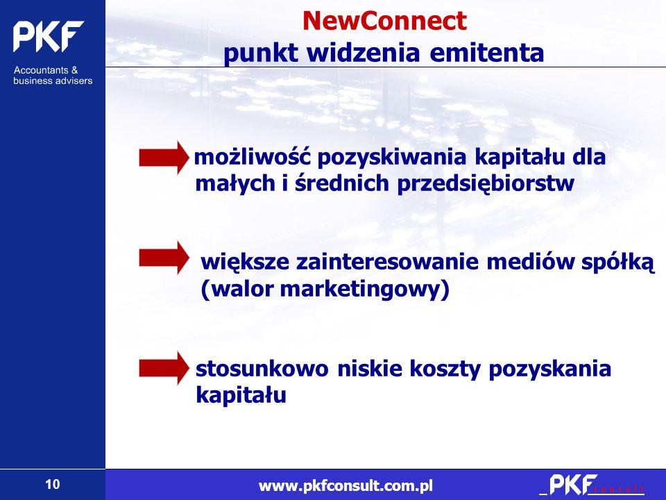 10 www.pkfconsult.com.pl NewConnect punkt widzenia emitenta możliwość pozyskiwania kapitału dla małych i średnich przedsiębiorstw większe zainteresowa