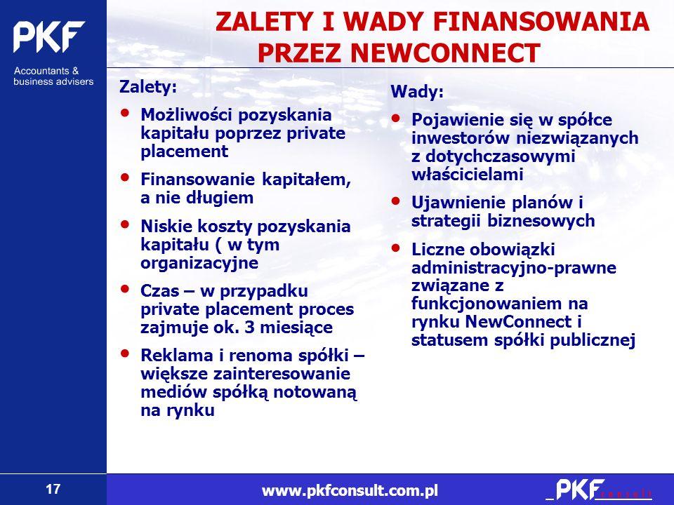 17 www.pkfconsult.com.pl ZALETY I WADY FINANSOWANIA PRZEZ NEWCONNECT Zalety: Możliwości pozyskania kapitału poprzez private placement Finansowanie kap