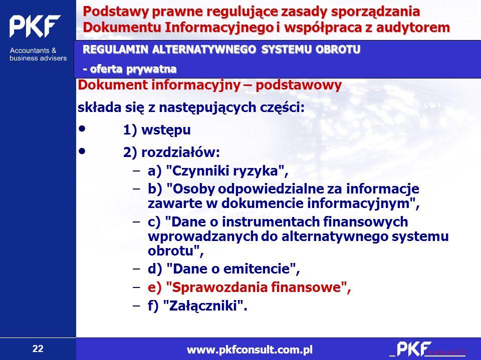 22 www.pkfconsult.com.pl Dokument informacyjny – podstawowy składa się z następujących części: 1) wstępu 2) rozdziałów: –a)