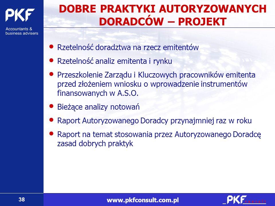 38 www.pkfconsult.com.pl DOBRE PRAKTYKI AUTORYZOWANYCH DORADCÓW – PROJEKT Rzetelność doradztwa na rzecz emitentów Rzetelność analiz emitenta i rynku P