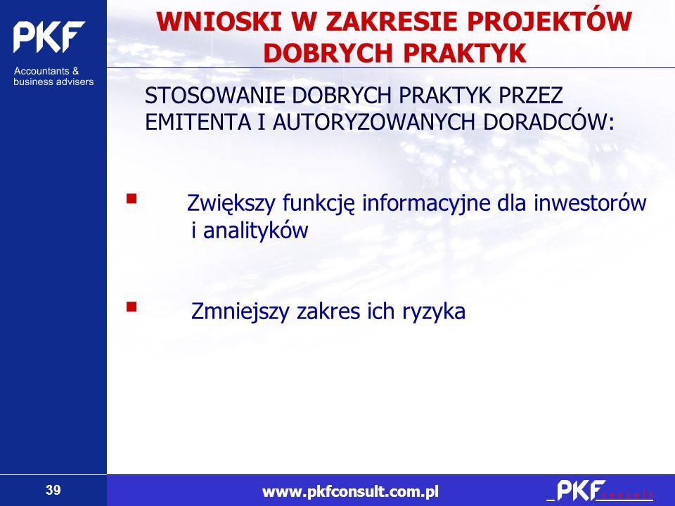 39 www.pkfconsult.com.pl WNIOSKI W ZAKRESIE PROJEKTÓW DOBRYCH PRAKTYK STOSOWANIE DOBRYCH PRAKTYK PRZEZ EMITENTA I AUTORYZOWANYCH DORADCÓW: Zwiększy fu