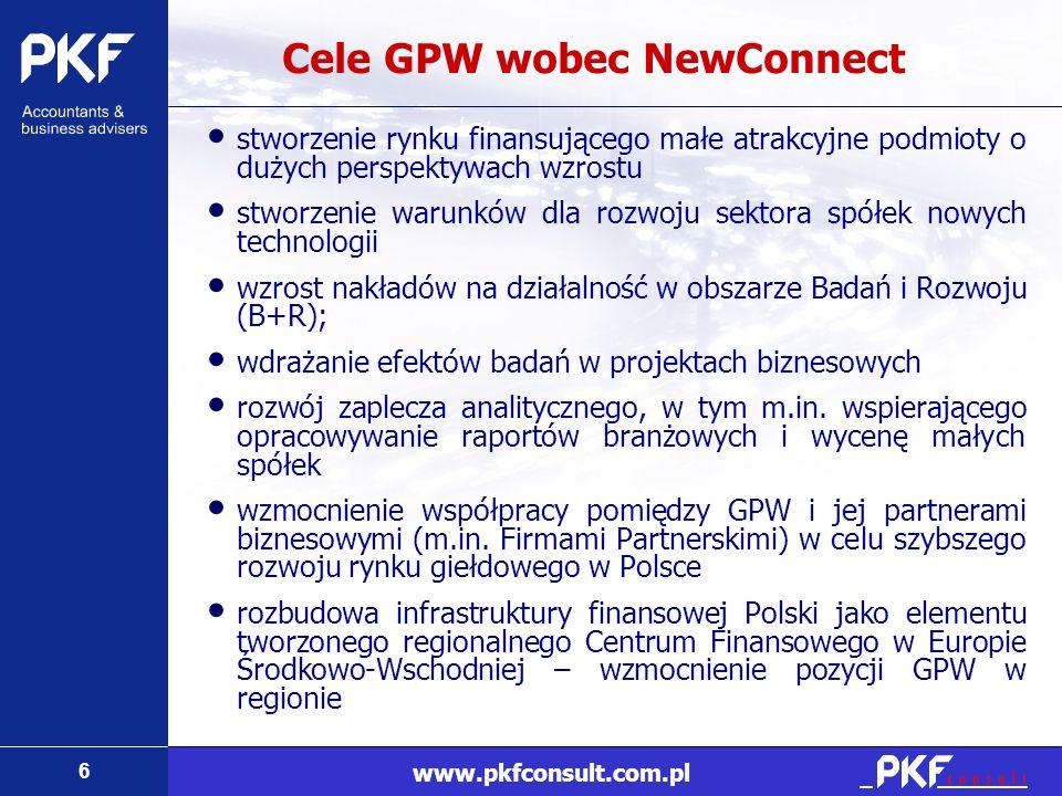 6 www.pkfconsult.com.pl Cele GPW wobec NewConnect stworzenie rynku finansującego małe atrakcyjne podmioty o dużych perspektywach wzrostu stworzenie wa