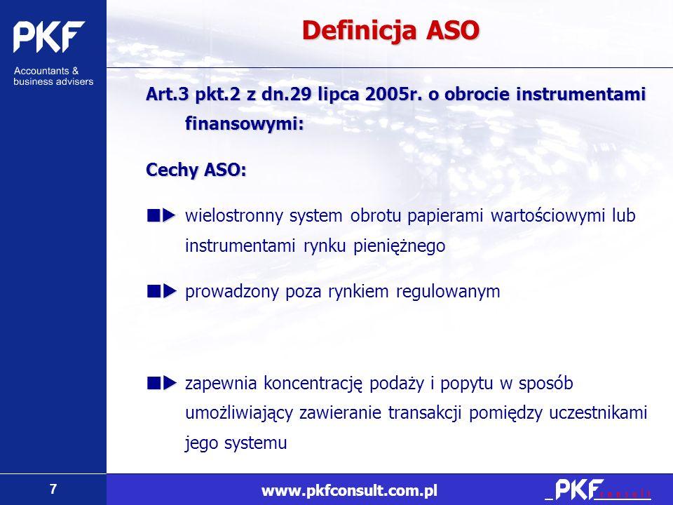 7 www.pkfconsult.com.pl Definicja ASO Art.3 pkt.2 z dn.29 lipca 2005r. o obrocie instrumentami finansowymi: Cechy ASO: wielostronny system obrotu papi