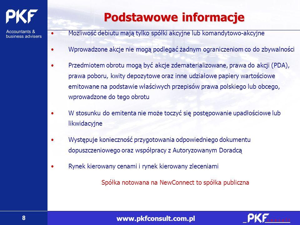 8 www.pkfconsult.com.pl Podstawowe informacje Możliwość debiutu mają tylko spółki akcyjne lub komandytowo-akcyjne Wprowadzone akcje nie mogą podlegać