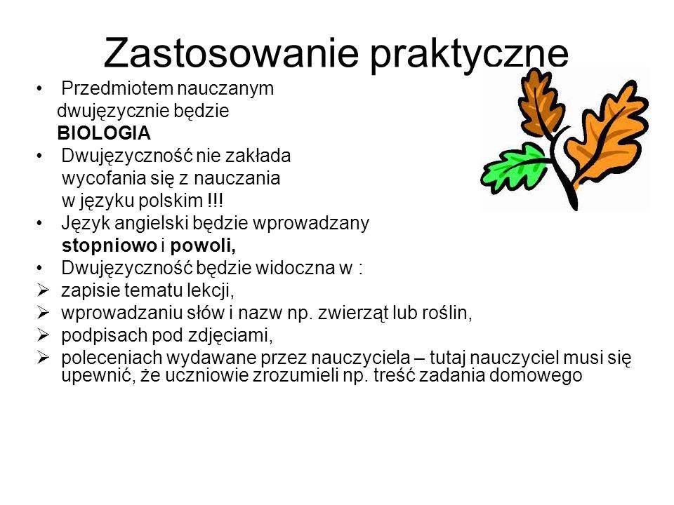 Zastosowanie praktyczne Przedmiotem nauczanym dwujęzycznie będzie BIOLOGIA Dwujęzyczność nie zakłada wycofania się z nauczania w języku polskim !!.