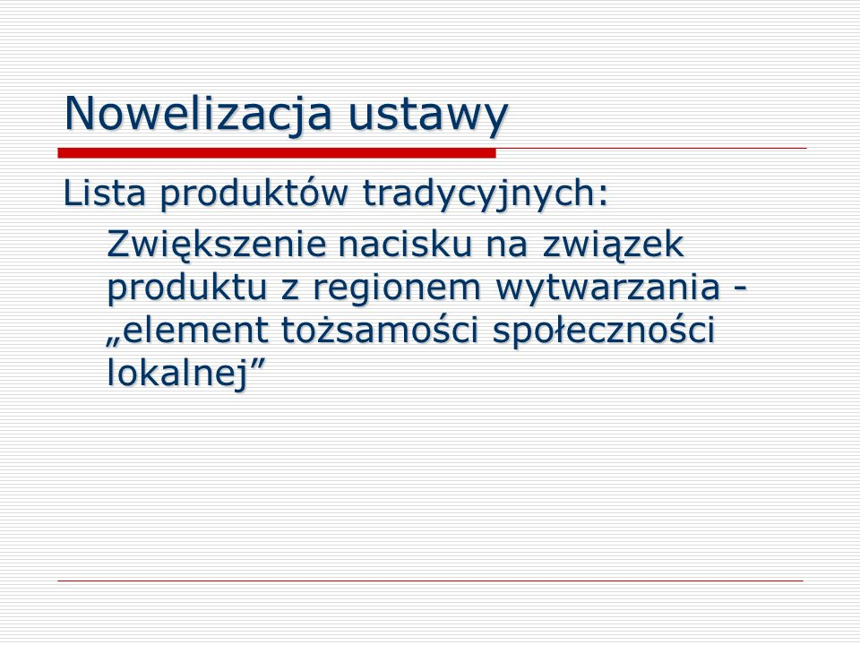 Nowelizacja ustawy Lista produktów tradycyjnych: Zwiększenie nacisku na związek produktu z regionem wytwarzania - element tożsamości społeczności loka