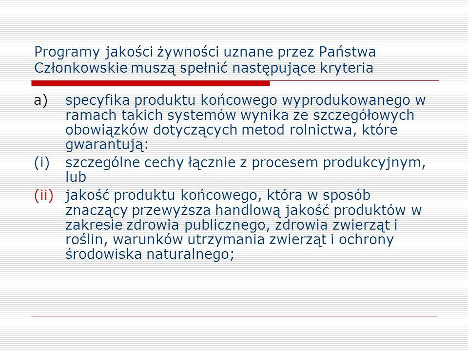 Programy jakości żywności uznane przez Państwa Członkowskie muszą spełnić następujące kryteria a)specyfika produktu końcowego wyprodukowanego w ramach