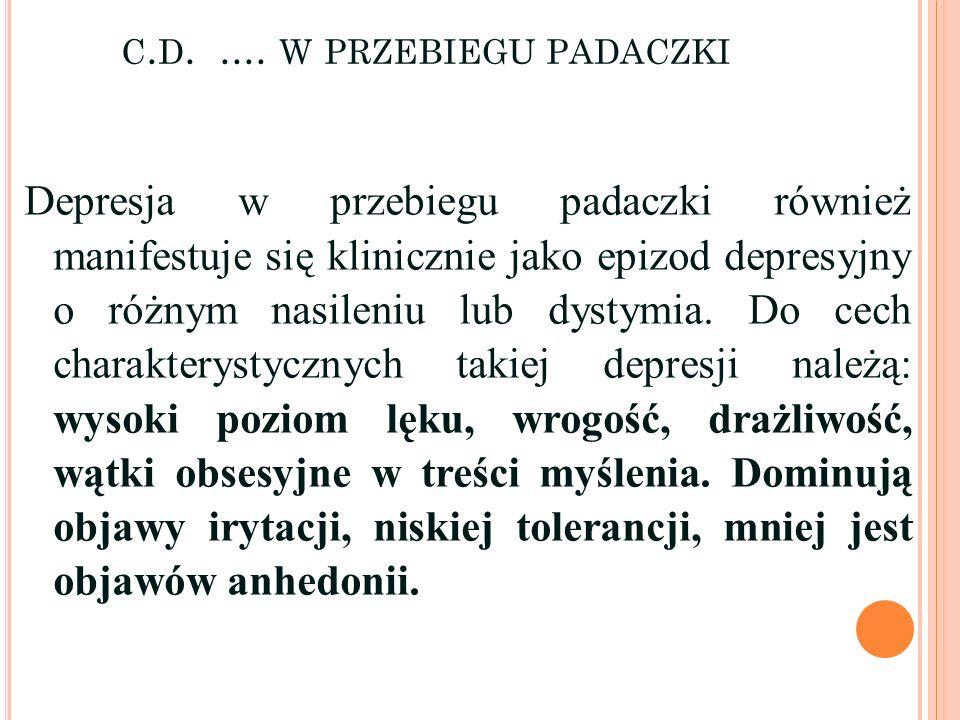 C. D..... W PRZEBIEGU PADACZKI Depresja w przebiegu padaczki również manifestuje się klinicznie jako epizod depresyjny o różnym nasileniu lub dystymia