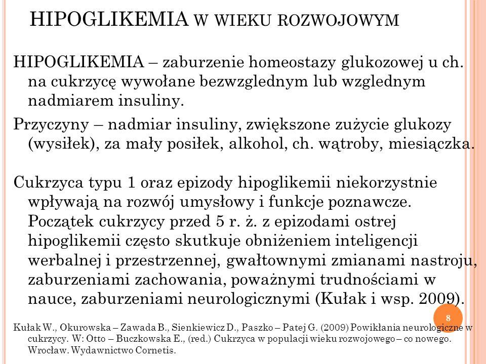 HIPOGLIKEMIA W WIEKU ROZWOJOWYM HIPOGLIKEMIA – zaburzenie homeostazy glukozowej u ch. na cukrzycę wywołane bezwzglednym lub wzglednym nadmiarem insuli