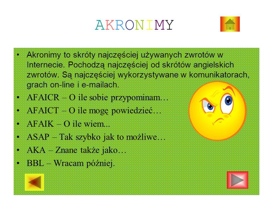 AKRONIMYAKRONIMY Akronimy to skróty najczęściej używanych zwrotów w Internecie.
