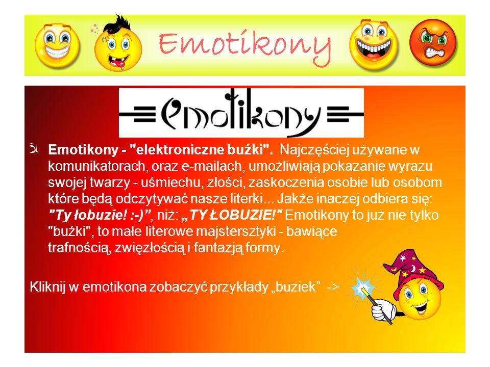 Emotikony Emotikony - elektroniczne buźki .