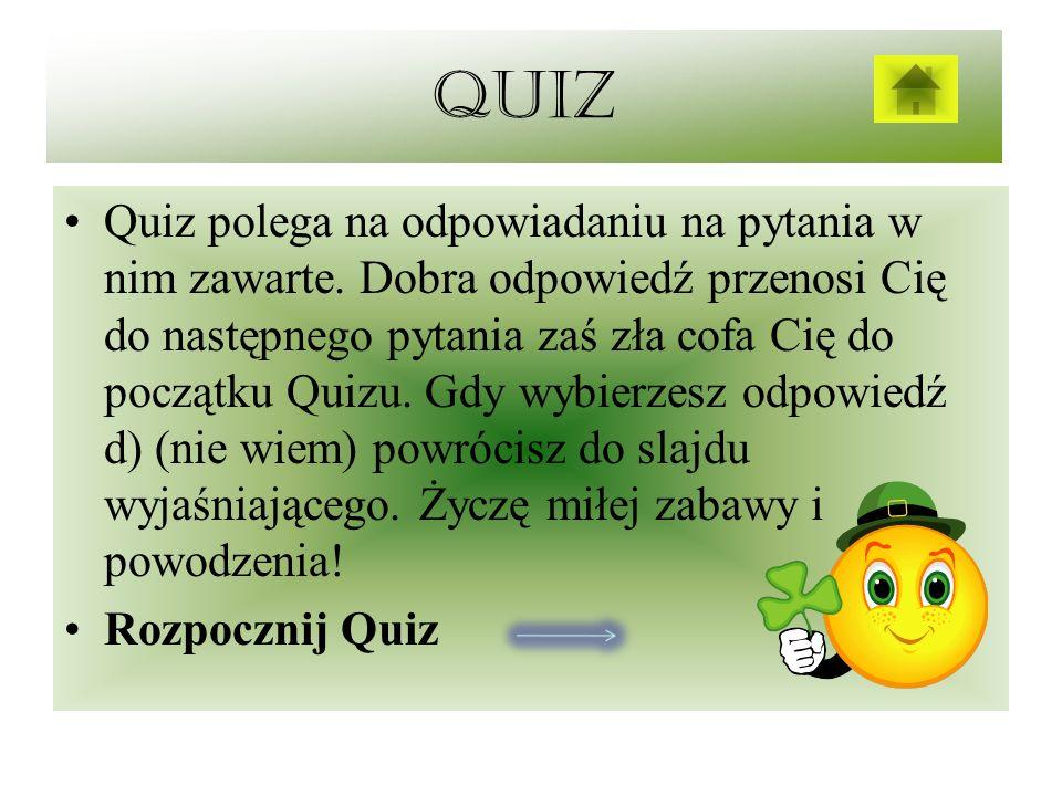 Quiz Quiz polega na odpowiadaniu na pytania w nim zawarte.