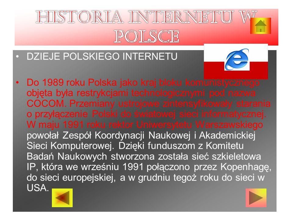 DZIEJE POLSKIEGO INTERNETU Do 1989 roku Polska jako kraj bloku komunistycznego objęta była restrykcjami technologicznymi pod nazwa COCOM.
