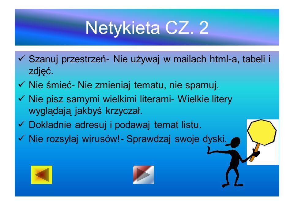 Netykieta CZ.2 Szanuj przestrzeń- Nie używaj w mailach html-a, tabeli i zdjęć.
