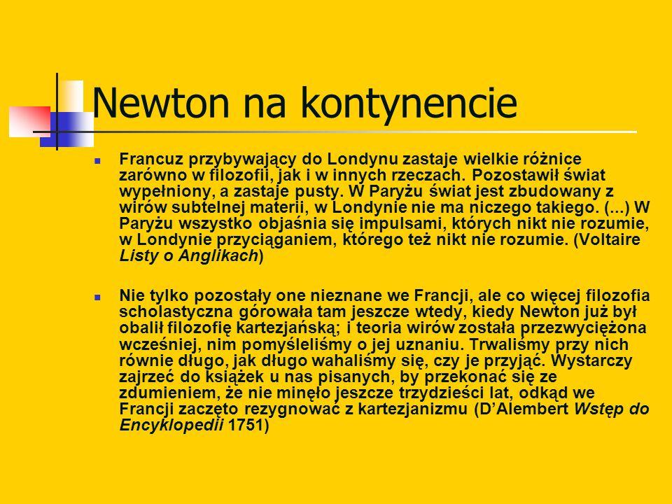 Newton na kontynencie Francuz przybywający do Londynu zastaje wielkie różnice zarówno w filozofii, jak i w innych rzeczach. Pozostawił świat wypełnion
