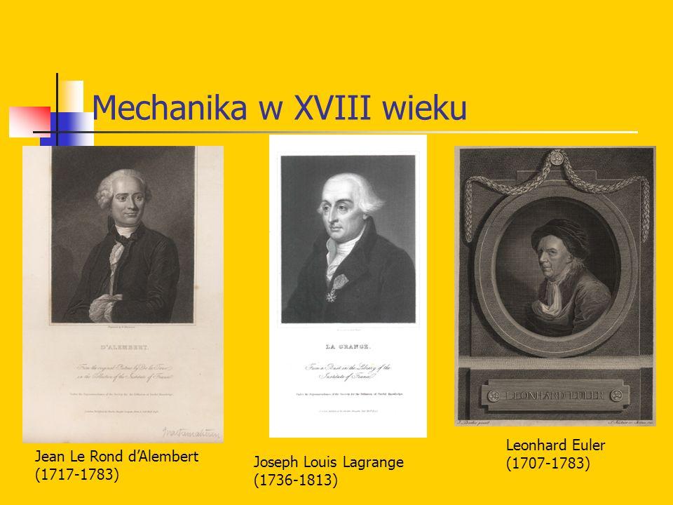 Mechanika w XVIII wieku Jean Le Rond dAlembert (1717-1783) Joseph Louis Lagrange (1736-1813) Leonhard Euler (1707-1783)
