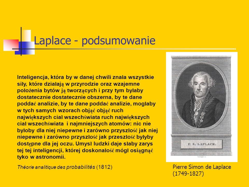 Laplace - podsumowanie Pierre Simon de Laplace (1749-1827) Inteligencja, która by w danej chwili zna ł a wszystkie si ł y, które dzia ł aj ą w przyrod