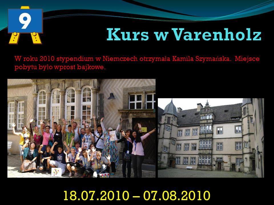 18.07.2010 – 07.08.2010 W roku 2010 stypendium w Niemczech otrzyma ł a Kamila Szyma ń ska. Miejsce pobytu by ł o wprost bajkowe.