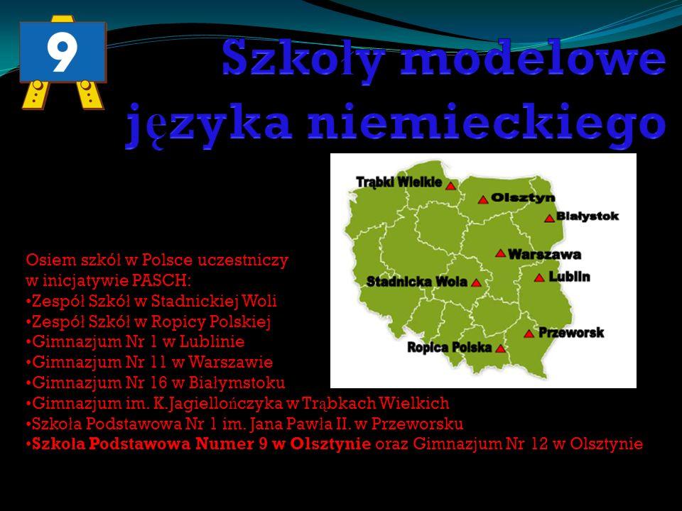 Osiem szkó ł w Polsce uczestniczy w inicjatywie PASCH: Zespó ł Szkó ł w Stadnickiej Woli Zespó ł Szkó ł w Ropicy Polskiej Gimnazjum Nr 1 w Lublinie Gi
