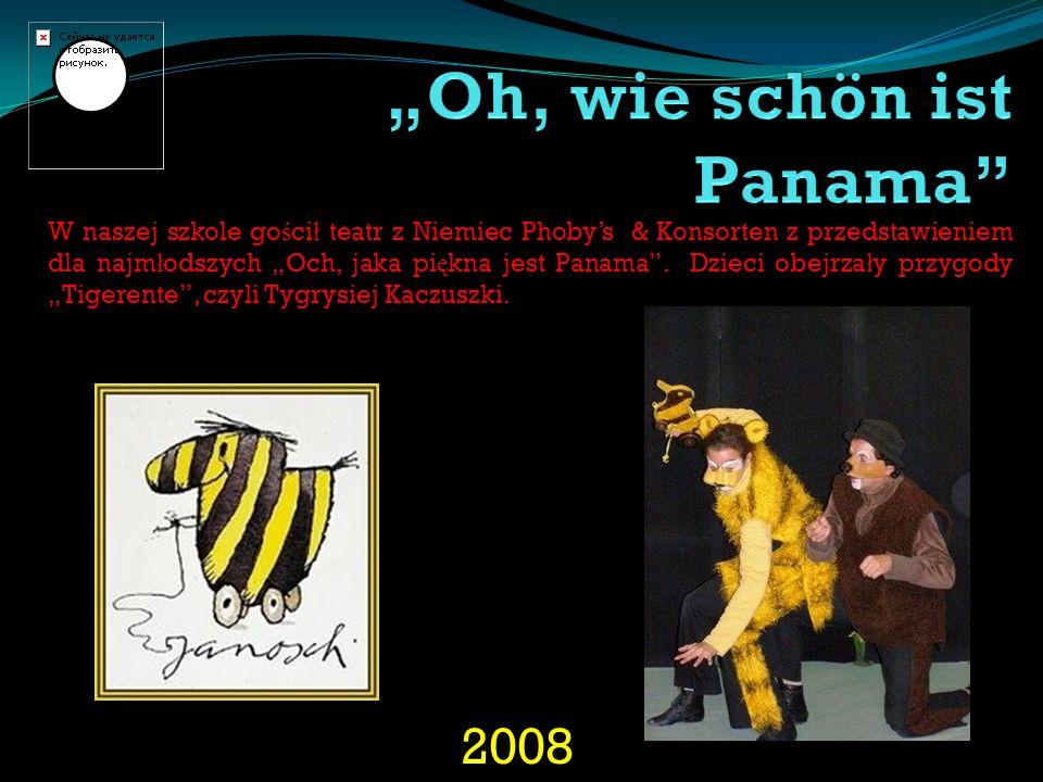 2008 W naszej szkole go ś ci ł teatr z Niemiec Phobys & Konsorten z przedstawieniem dla najm ł odszych Och, jaka pi ę kna jest Panama. Dzieci obejrza