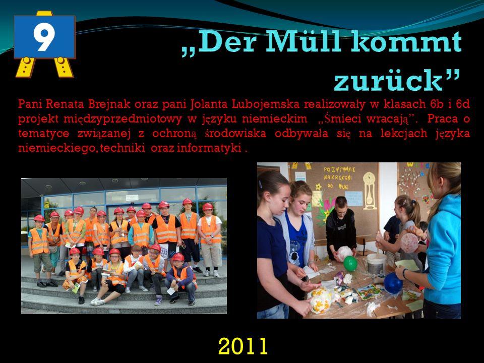 2011 Pani Renata Brejnak oraz pani Jolanta Lubojemska realizowa ł y w klasach 6b i 6d projekt mi ę dzyprzedmiotowy w j ę zyku niemieckim Ś mieci wraca