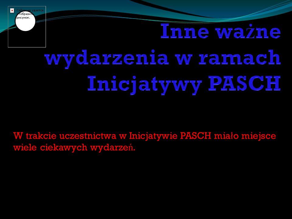 W trakcie uczestnictwa w Inicjatywie PASCH mia ł o miejsce wiele ciekawych wydarze ń.