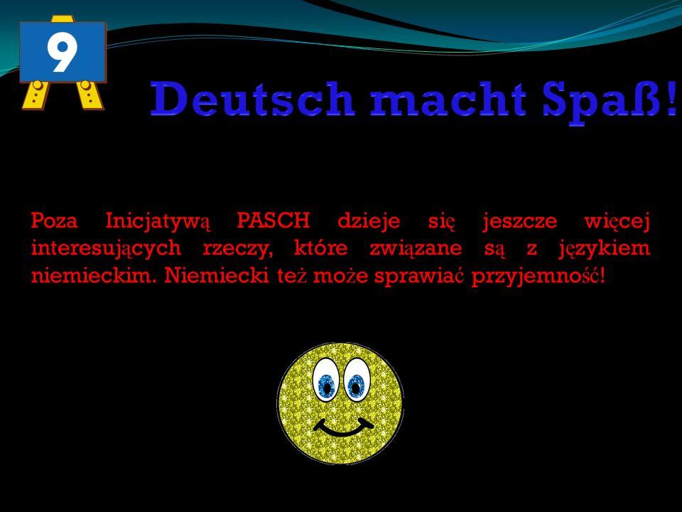 Poza Inicjatyw ą PASCH dzieje si ę jeszcze wi ę cej interesuj ą cych rzeczy, które zwi ą zane s ą z j ę zykiem niemieckim. Niemiecki te ż mo ż e spraw