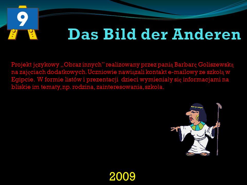 2009 Projekt j ę zykowy Obraz innych realizowany przez pani ą Barbar ę Goliszewsk ą na zaj ę ciach dodatkowych. Uczniowie nawi ą zali kontakt e-mailow