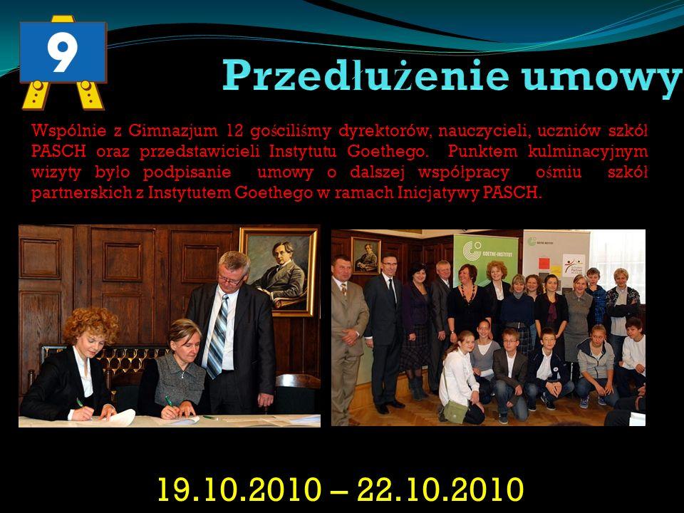 19.10.2010 – 22.10.2010 Wspólnie z Gimnazjum 12 go ś cili ś my dyrektorów, nauczycieli, uczniów szkó ł PASCH oraz przedstawicieli Instytutu Goethego.