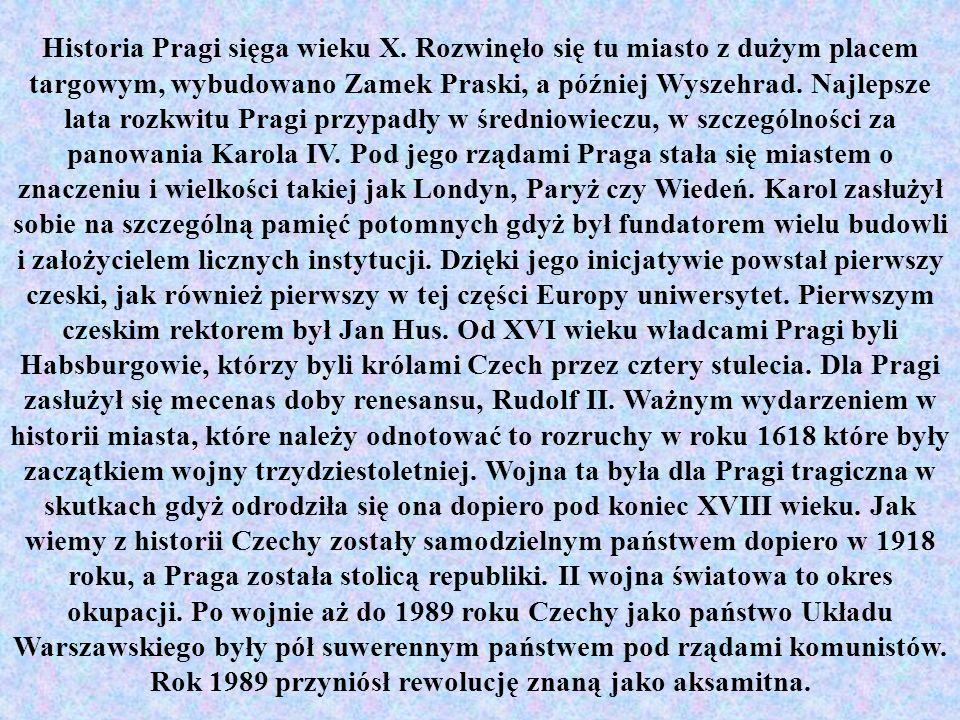 Historia Pragi sięga wieku X. Rozwinęło się tu miasto z dużym placem targowym, wybudowano Zamek Praski, a później Wyszehrad. Najlepsze lata rozkwitu P
