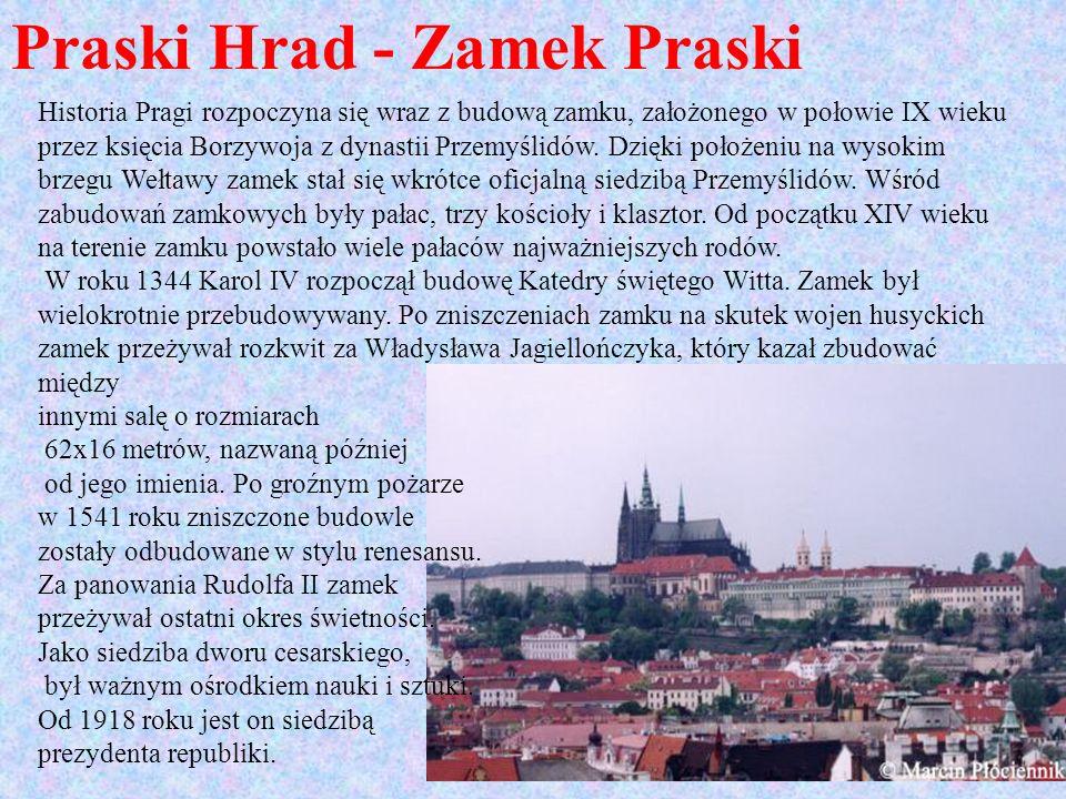 Praski Hrad - Zamek Praski Historia Pragi rozpoczyna się wraz z budową zamku, założonego w połowie IX wieku przez księcia Borzywoja z dynastii Przemyś