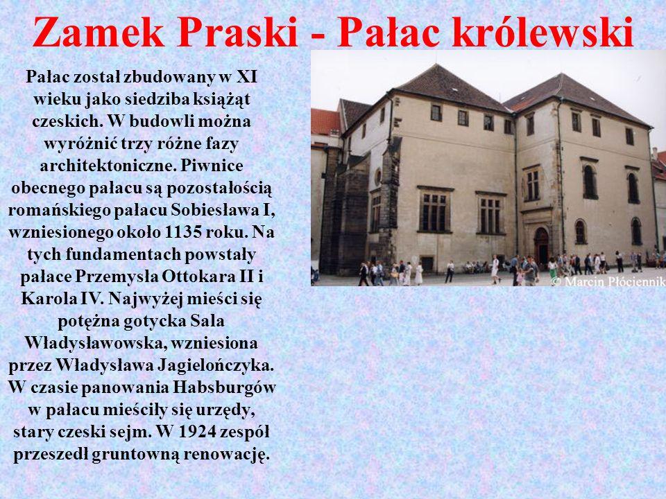 Zamek Praski - Pałac królewski Pałac został zbudowany w XI wieku jako siedziba książąt czeskich. W budowli można wyróżnić trzy różne fazy architektoni