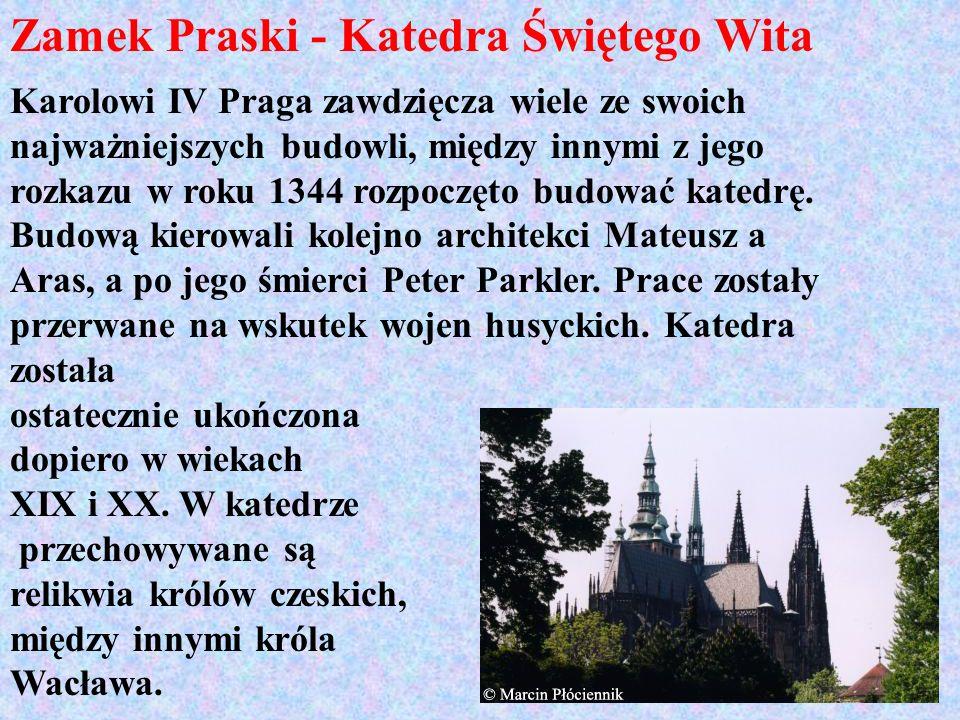 Zamek Praski - Katedra Świętego Wita Karolowi IV Praga zawdzięcza wiele ze swoich najważniejszych budowli, między innymi z jego rozkazu w roku 1344 ro