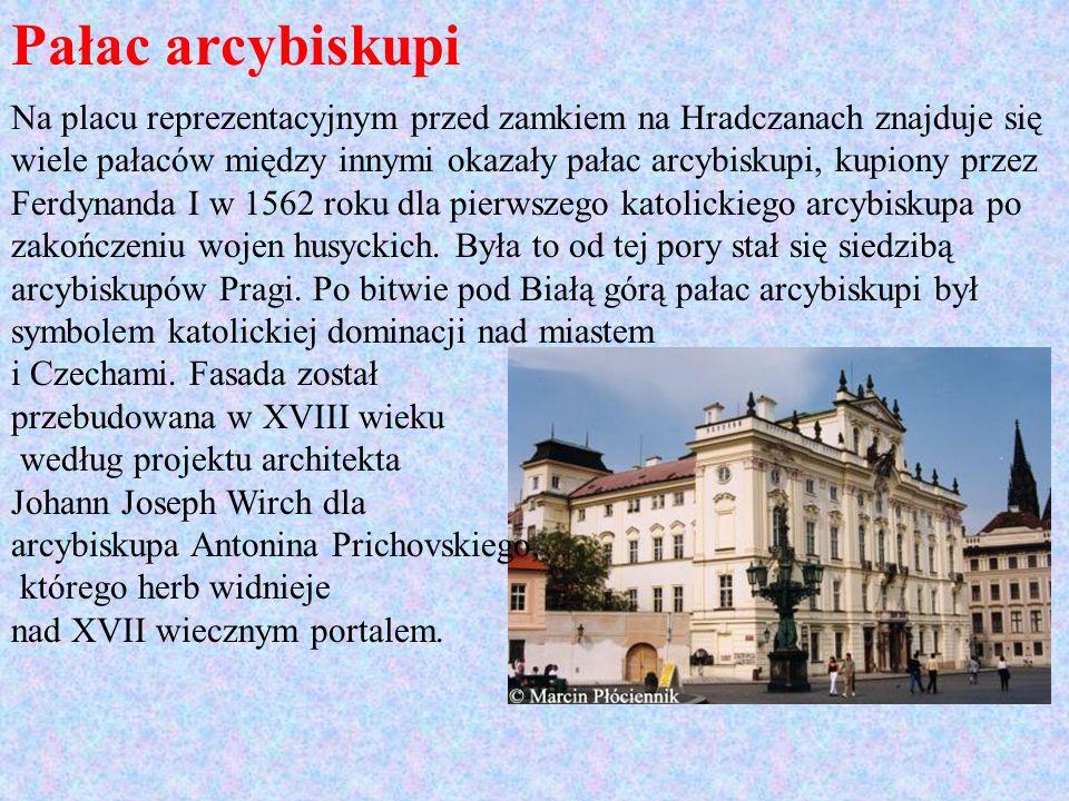 Pałac arcybiskupi Na placu reprezentacyjnym przed zamkiem na Hradczanach znajduje się wiele pałaców między innymi okazały pałac arcybiskupi, kupiony p