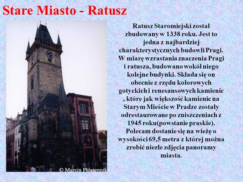 Stare Miasto - Ratusz Ratusz Staromiejski został zbudowany w 1338 roku. Jest to jedna z najbardziej charakterystycznych budowli Pragi. W miarę wzrasta