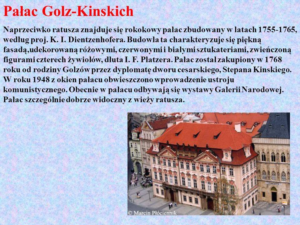 Pałac Golz-Kinskich Naprzeciwko ratusza znajduje się rokokowy pałac zbudowany w latach 1755-1765, według proj. K. I. Dientzenhofera. Budowla ta charak