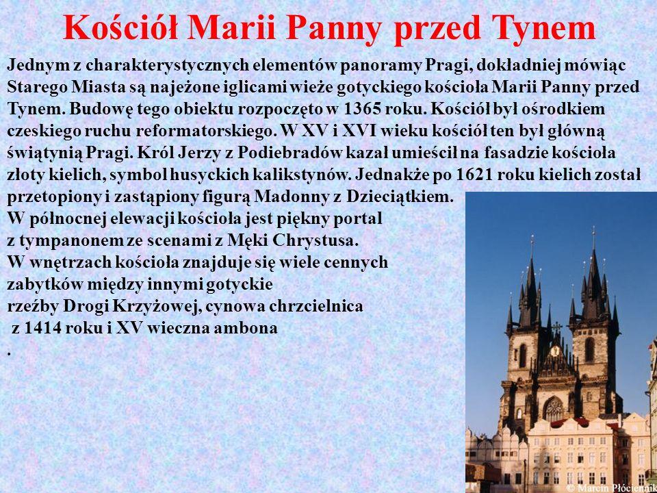 Kościół Marii Panny przed Tynem Jednym z charakterystycznych elementów panoramy Pragi, dokładniej mówiąc Starego Miasta są najeżone iglicami wieże got