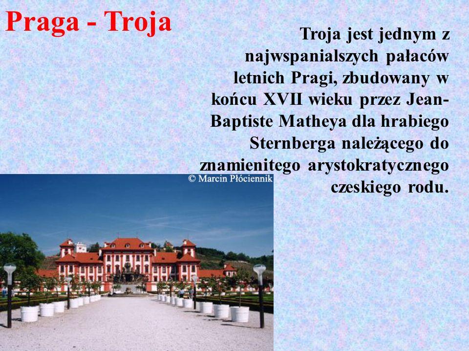 Praga - Troja Troja jest jednym z najwspanialszych pałaców letnich Pragi, zbudowany w końcu XVII wieku przez Jean- Baptiste Matheya dla hrabiego Stern