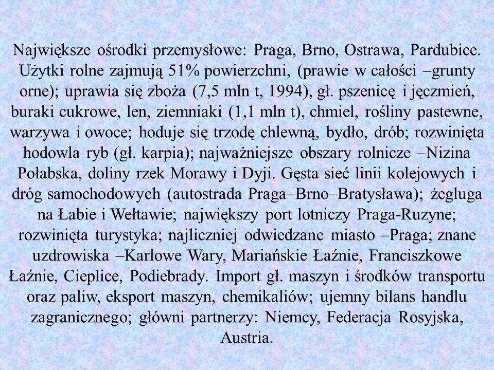 Największe ośrodki przemysłowe: Praga, Brno, Ostrawa, Pardubice. Użytki rolne zajmują 51% powierzchni, (prawie w całości –grunty orne); uprawia się zb