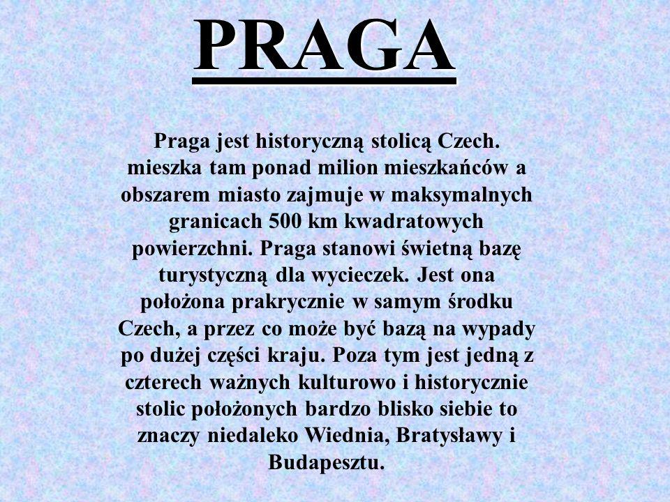 PRAGA Praga jest historyczną stolicą Czech. mieszka tam ponad milion mieszkańców a obszarem miasto zajmuje w maksymalnych granicach 500 km kwadratowyc