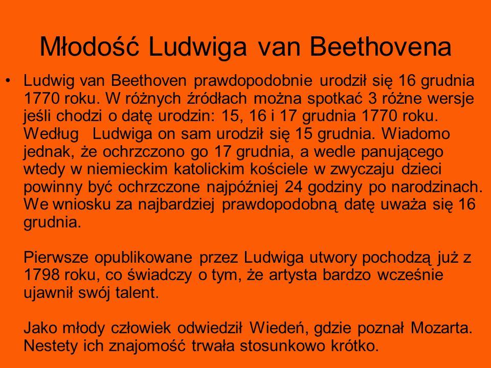 Młodość Ludwiga van Beethovena Ludwig van Beethoven prawdopodobnie urodził się 16 grudnia 1770 roku. W różnych źródłach można spotkać 3 różne wersje j