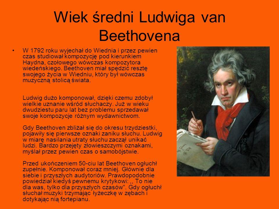 Wiek średni Ludwiga van Beethovena W 1792 roku wyjechał do Wiednia i przez pewien czas studiował kompozycję pod kierunkiem Haydna, czołowego wówczas k