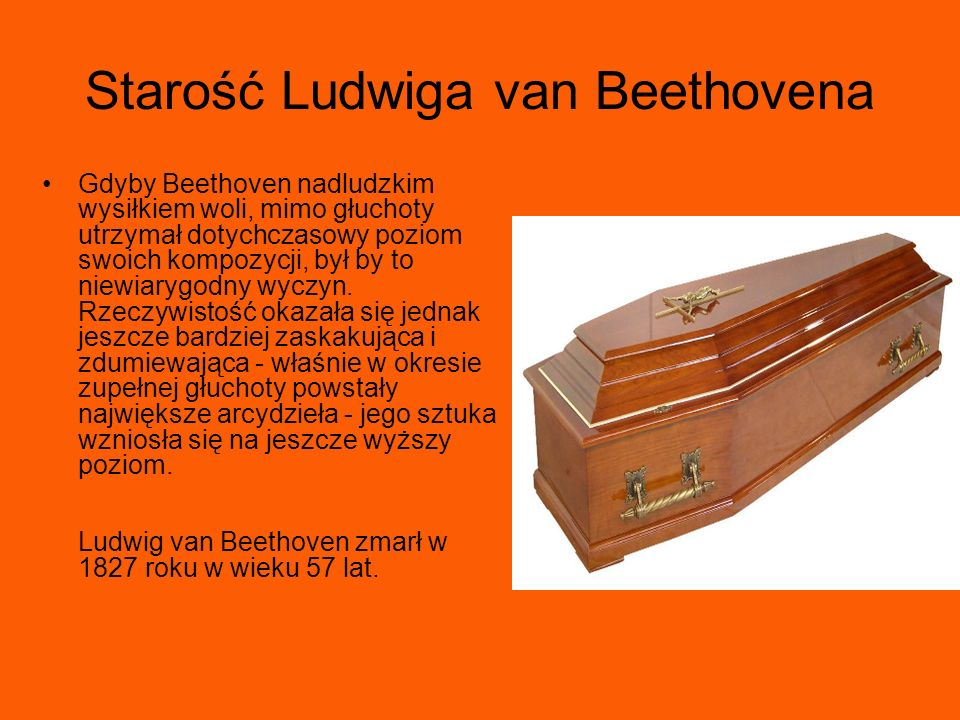 Starość Ludwiga van Beethovena Gdyby Beethoven nadludzkim wysiłkiem woli, mimo głuchoty utrzymał dotychczasowy poziom swoich kompozycji, był by to nie