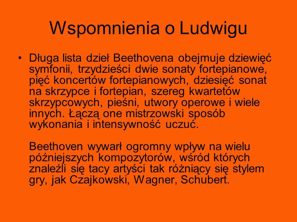 Wspomnienia o Ludwigu Długa lista dzieł Beethovena obejmuje dziewięć symfonii, trzydzieści dwie sonaty fortepianowe, pięć koncertów fortepianowych, dz